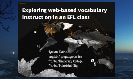 Copy of Exploring web-based vocabulary instruction in an EFL class
