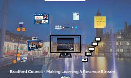 Bradford Council - Making Learning A Revenue Stream