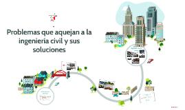 Copy of Problemas que aquejan a la ingeniería civil y sus soluciones