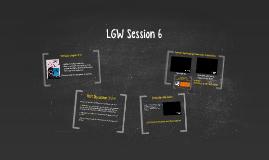 LGW Session 6