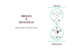 FRESCOS AND FRANCESCAS