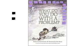Copy of What do you do with a problem?