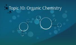 Topic 10: Organic Chemistry