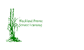 Blackland Prairie Service Learning Final Presentation