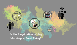 Is the Legalization of Gay Marriage a Good Thing?