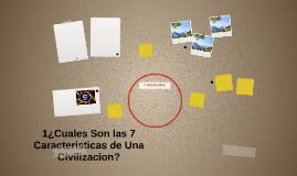 ¿Cuales Son las 7 Caracteristicas de Una Civilizacion