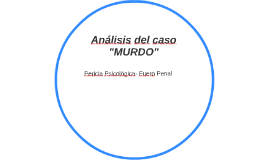 """Análisis del caso """"MURDO"""""""