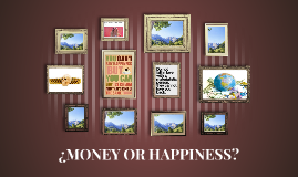 ¿MONEY OR HAPPINESS?