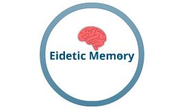 EIDETIC MEMORY
