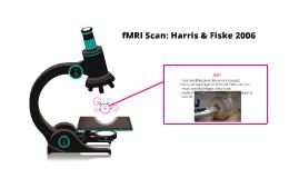 Copy of fMRI Scan: Harris & Fiske 2006