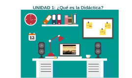 UNIDAD 1: ¿Qué es la Didáctica?