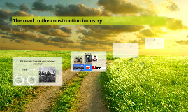 Copy of The road to the construction industry....