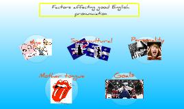 Copy of Factors affecting good English pronunciation