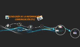 TECNOLOGÍA DE LA INFORMACIÓN Y COMUNICACIÓN (TIC)