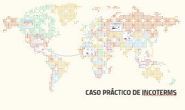 CASO PRÁCTICO DE INCOTERMS