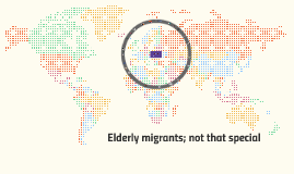 The elderly migrant; not that special