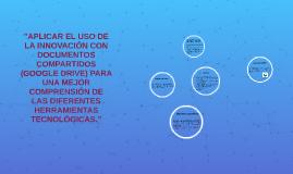 """""""APLICAR EL USO DE LA INNOVACIÓN CON DOCUMENTOS COMPARTIDOS"""