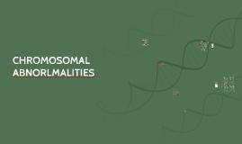 CHROMOSOMAL ABNORLMALITIES