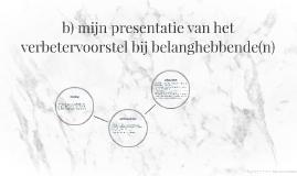 b) mijn presentatie van het verbetervoorstel bij belanghebbe