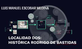 LOCALIDAD DOS: HISTÓRICA - RODRIGO DE BASTIDAS