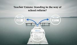 Teacher Unions: Standing in the way of school reform?