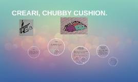 CREARI, CHUBBY CUSHIONS.