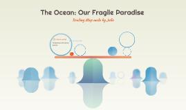The Ocean: Our Fragile Paradise