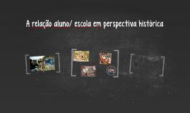 A relação aluno/ escola em perspectiva histórica