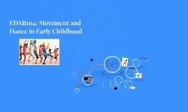 Jen Teh EDAR104: Week 8 Movement and Dance in Early Childhood