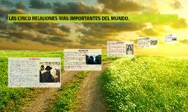 LAS CINCO RELIGIONES MAS IMPORTANTES DEL MUNDO.