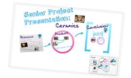 Senior Project Presentation: Ceramics