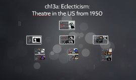 ch13a - Eclecticism: Theatre in the US from 1950