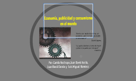 Economía, Publicidad y Consumismo