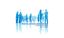 How To...Create a local network
