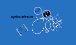 Copy of legislacion informatica