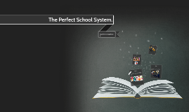 The Perfect School System.
