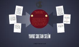 YAVUZ SULTAN SELİM