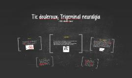 Tic douleroux; Trigeminal neuralgia
