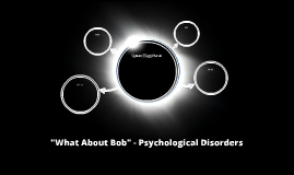 """What About Bob"" - Psychological Disorders"