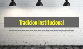 Copy of Tradicion institucional