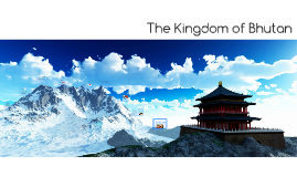 The Kingdom of Bhutan