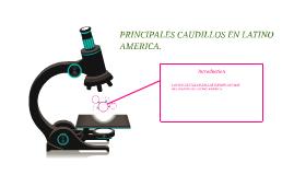 PRINCIPALES CAUDILLOS EN LATINO AMERICA.