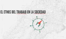 EL ETHOS DEL TRABAJO EN LA SOCIEDAD