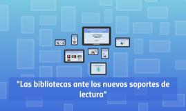 """""""Las bibliotecas ante los nuevos soportes de lectura"""""""