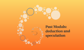 Copy of Past Modals: Deduction and Speculation