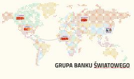 GRUPA BANKU ŚWIATOWEGO