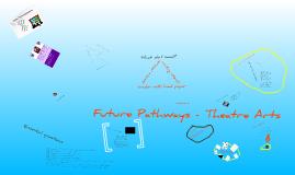 Future Pathways - Theatre Arts