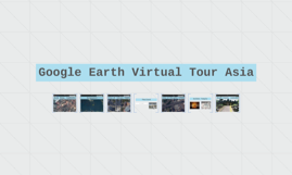 Copy of Google Earth Virtual Tour Asia