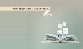 Copy of TRASTORNO DE TRAVESTISMO