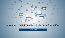 Aprender con PLEs en Psicología de la Educación